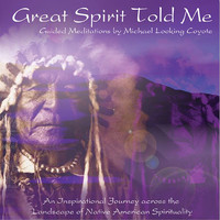 Great Spirit Told Me - Guided Meditations by Michael Looking Coyote